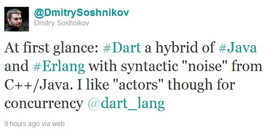 "At first glance: #Dart a hybrid of #Java and #Erlang with syntactic ""noise"" from C++/Java. I like ""actors"" though for concurrency @dart_lang"