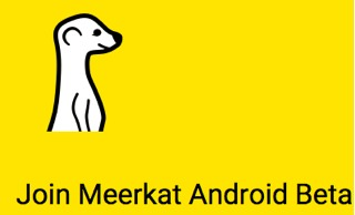 Finally: Meerkat announces public beta testing for Android app