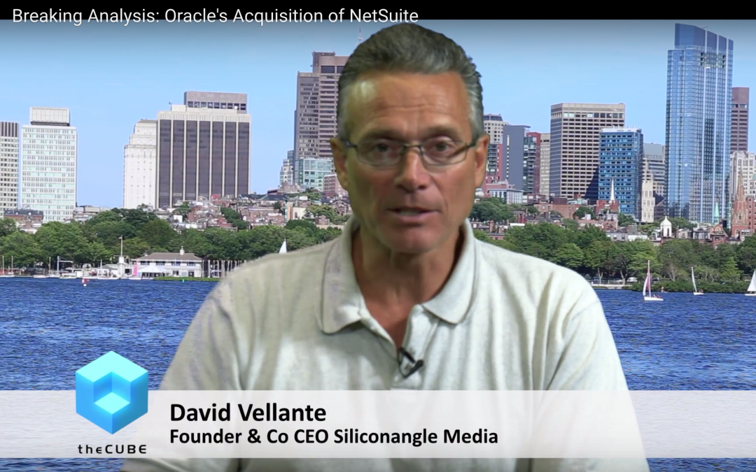 Breaking Analysis: Oracle's $9B+ acquisition of NetSuite underscores software MegaTrends
